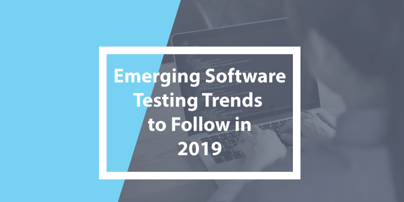 Emerging Software Testing Trends to follow in 2019