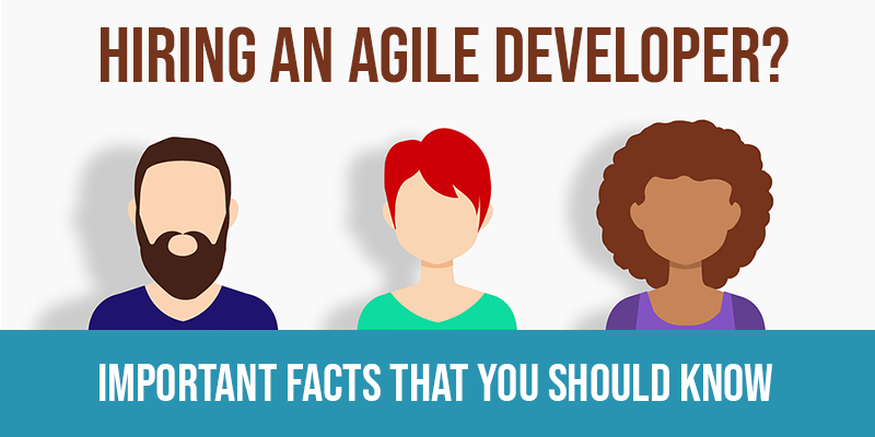 Facts You Should Know Before Hiring Agile Software Developers